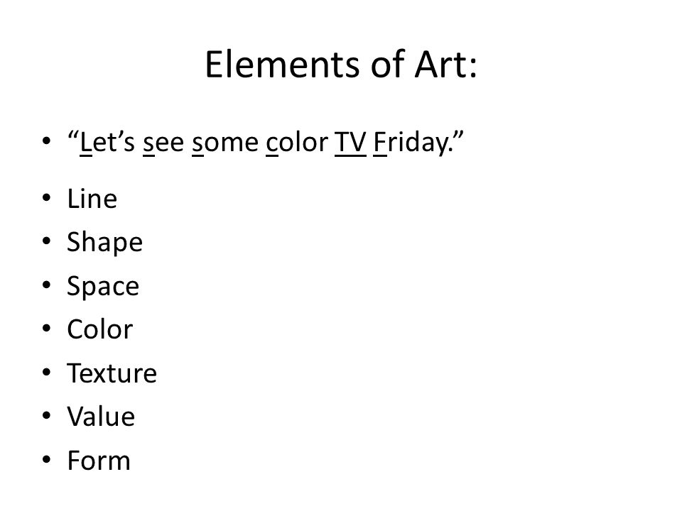 Elements of Art: Let's see some color TV Friday. Line Shape Space Color Texture Value Form