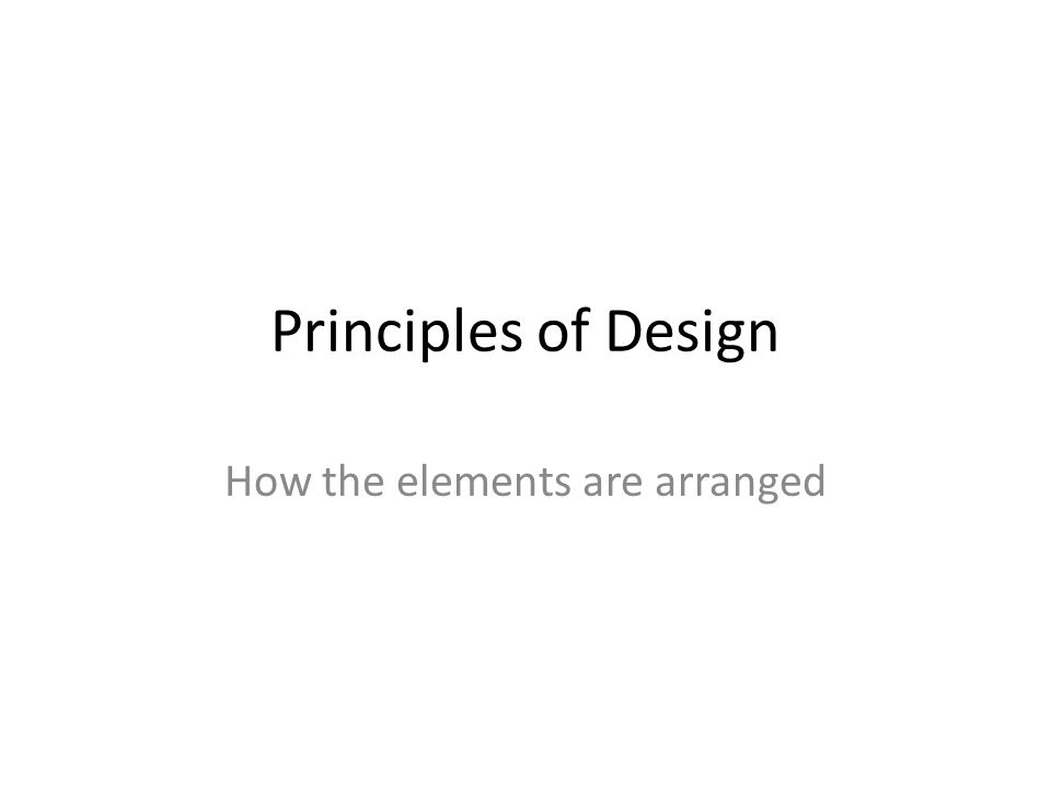 Principles of Design How the elements are arranged