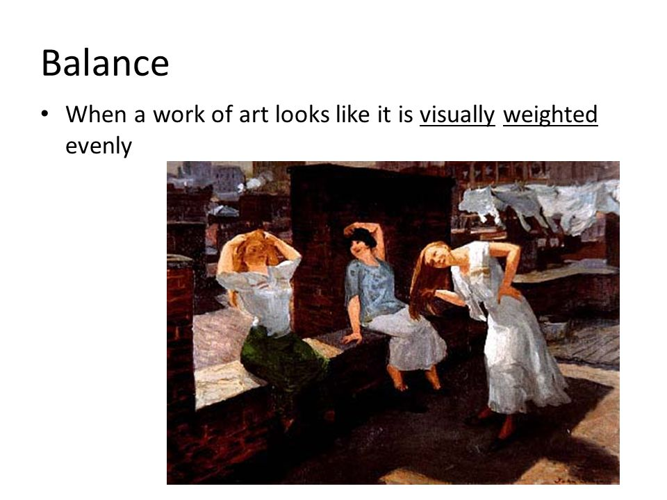 Balance When a work of art looks like it is visually weighted evenly