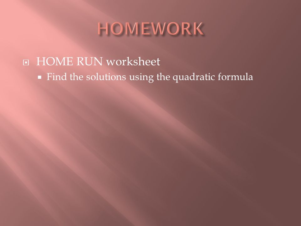  HOME RUN worksheet  Find the solutions using the quadratic formula