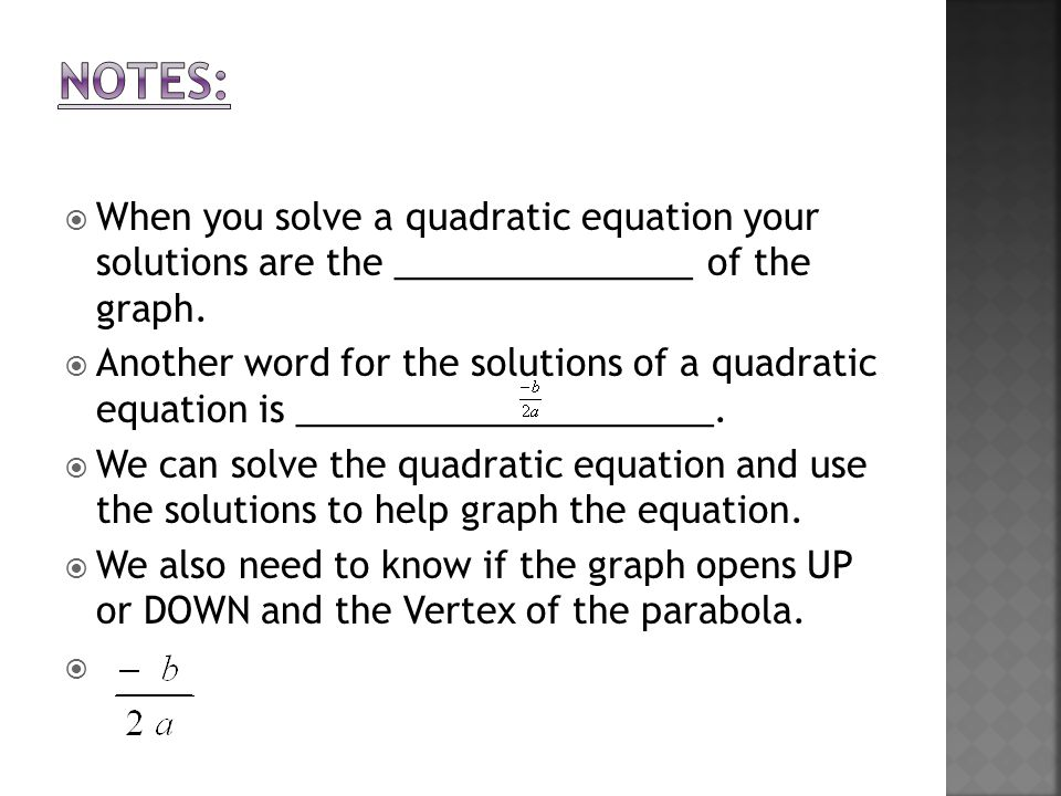  When you solve a quadratic equation your solutions are the _______________ of the graph.