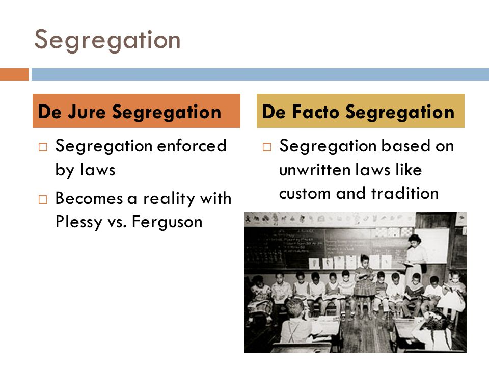Segregation  Segregation enforced by laws  Becomes a reality with Plessy vs.