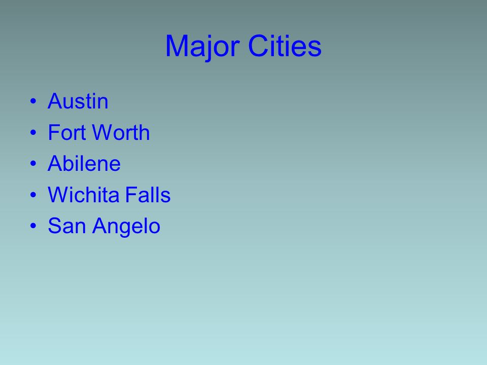 Major Cities Austin Fort Worth Abilene Wichita Falls San Angelo
