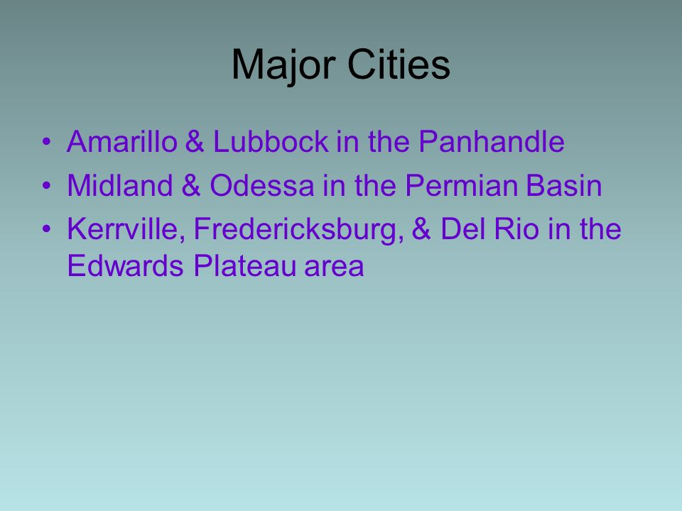 Major Cities Amarillo & Lubbock in the Panhandle Midland & Odessa in the Permian Basin Kerrville, Fredericksburg, & Del Rio in the Edwards Plateau area