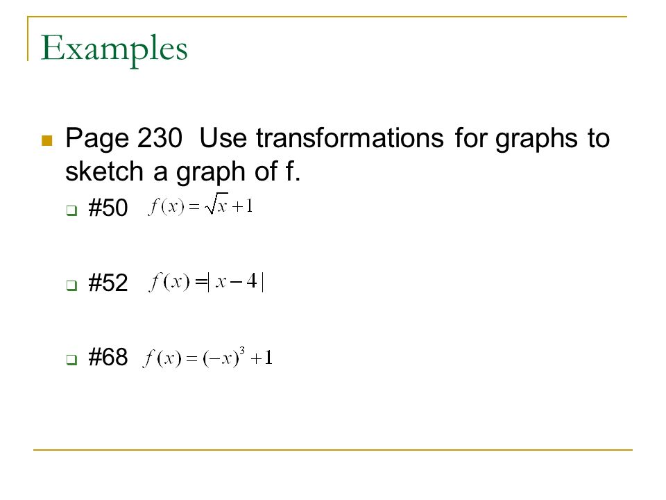 Examples Page 230 Use transformations for graphs to sketch a graph of f.  #50  #52  #68