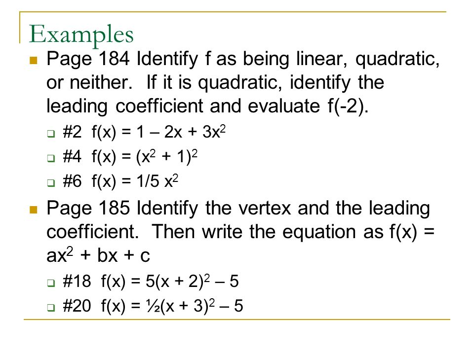 Examples Page 184 Identify f as being linear, quadratic, or neither.