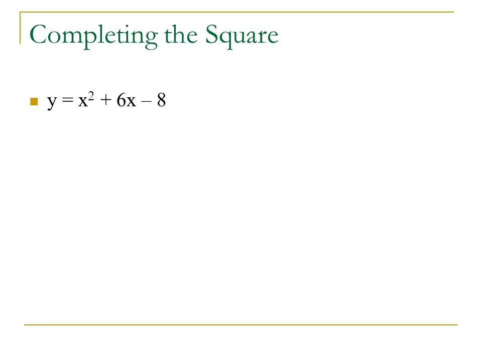 Completing the Square y = x 2 + 6x – 8