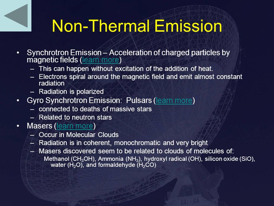 Non-Thermal Emission Synchrotron Emission – Acceleration of charged particles by magnetic fields (learn more)learn more –This can happen without excitation of the addition of heat.
