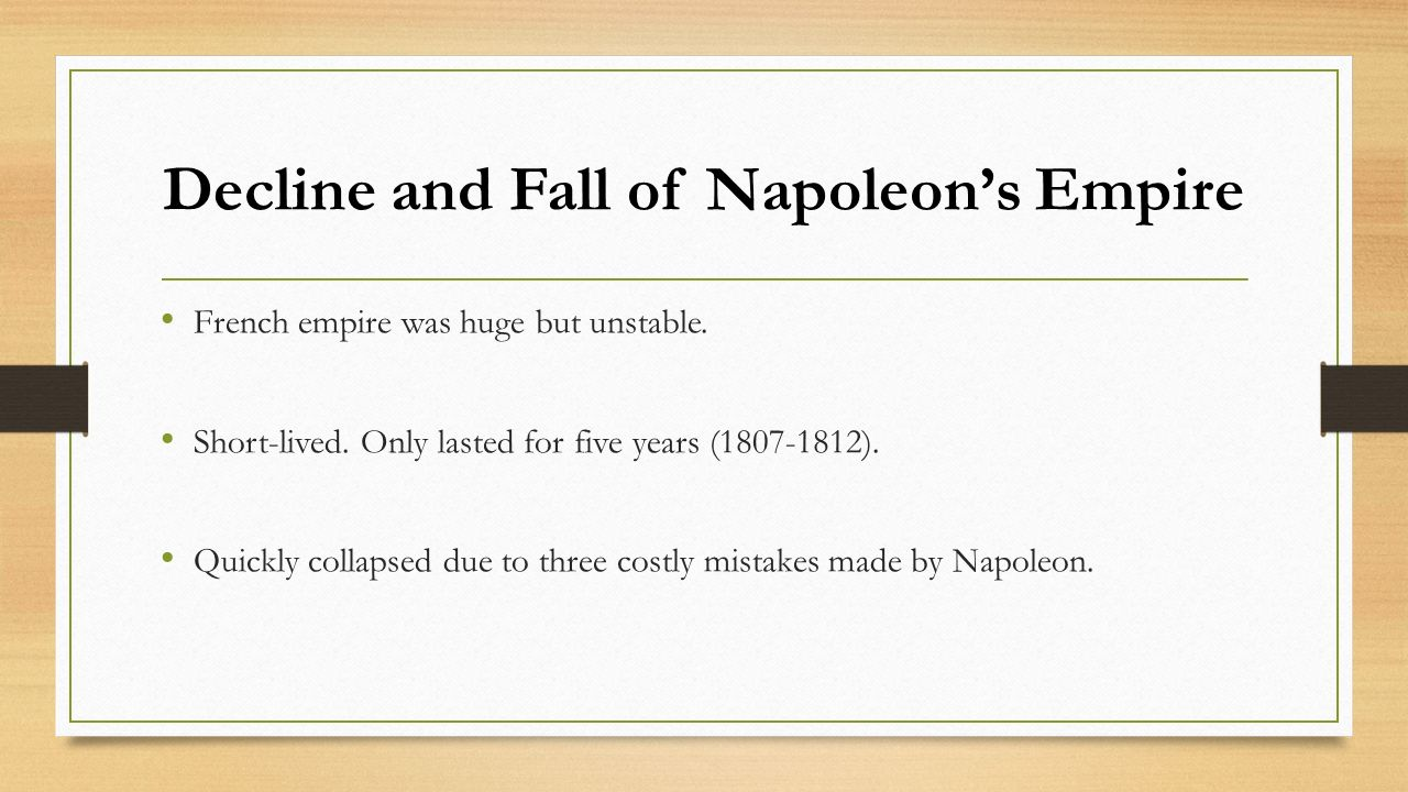 The rise fall of napoleon ppt video online download french empire was huge but unstable short lived only lasted for five years quickly collapsed due to three costly mistakes made by napoleon robcynllc Image collections