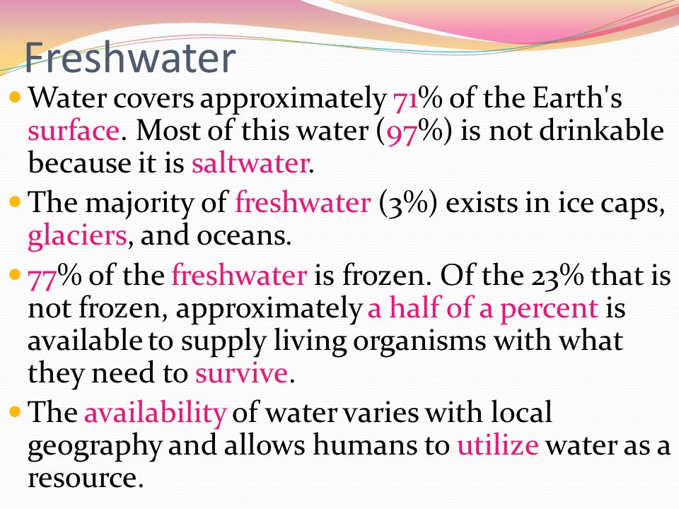 Freshwater Water covers approximately 71% of the Earth s surface.