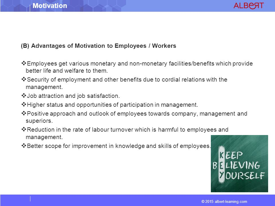© 2015 albert-learning.com Motivation (B) Advantages of Motivation to Employees / Workers  Employees get various monetary and non-monetary facilities/benefits which provide better life and welfare to them.
