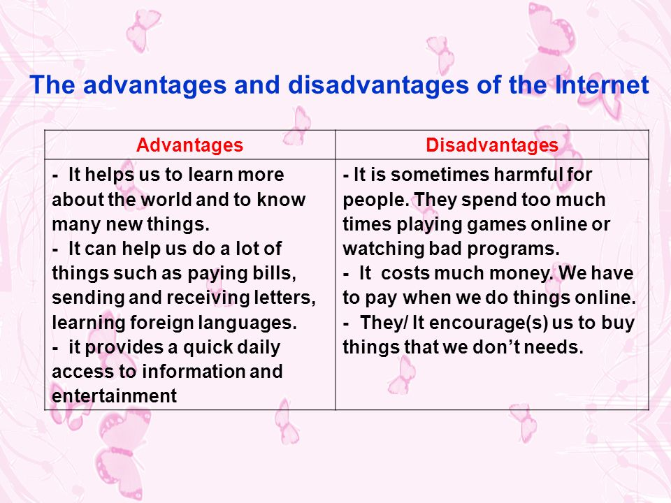 the advantages and disadvantages of the information on the internet The advantages and disadvantages of internet of things iot is tagging our day-to-day objects with machine-readable identification tags sensors may be a couple with these tags to collect more information about the condition the everyday objects and those present around them.