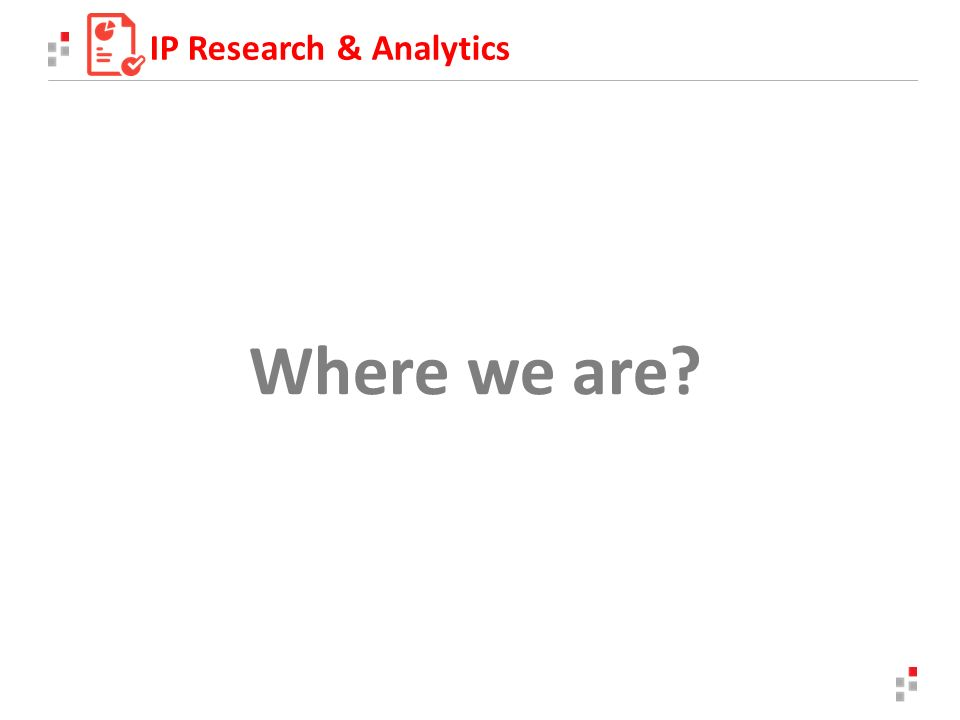 Where we are IP Research & Analytics
