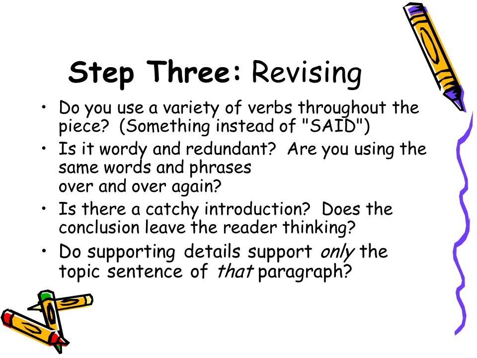 Step Three: Revising Do you use a variety of verbs throughout the piece.