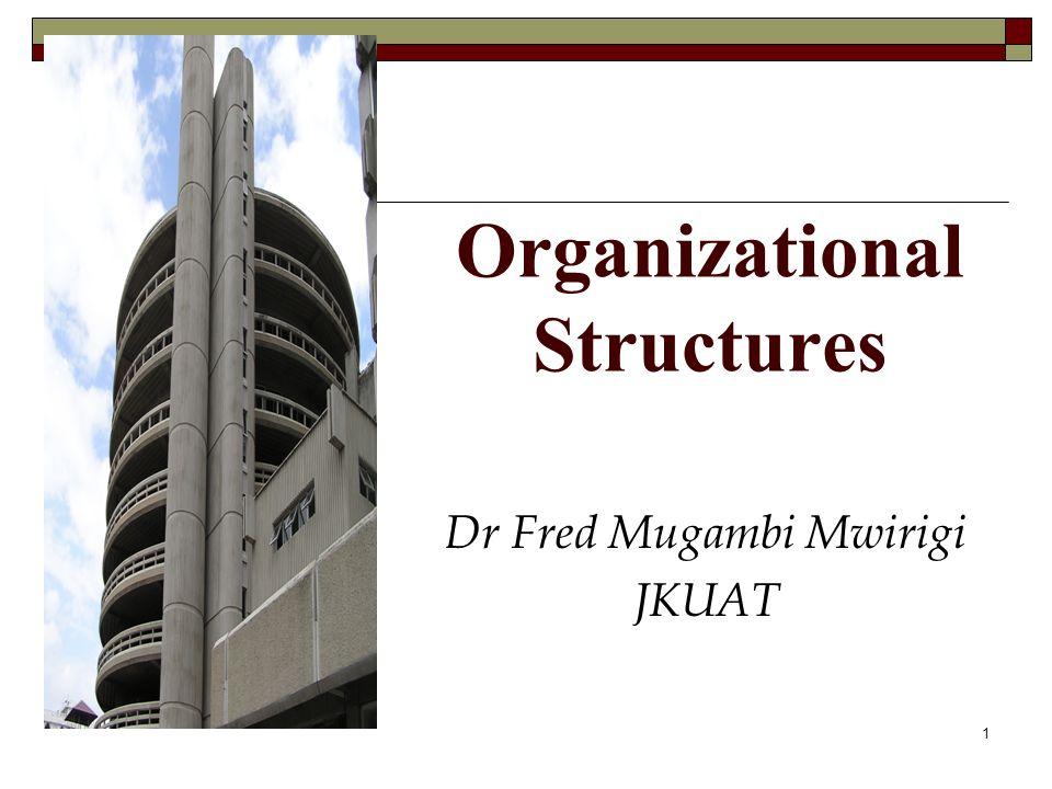Organizational Structures Dr Fred Mugambi Mwirigi JKUAT 1
