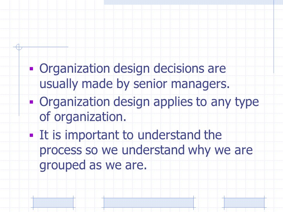  Organization design decisions are usually made by senior managers.