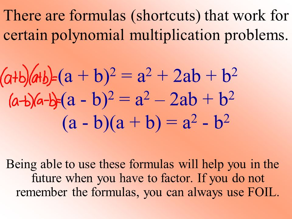 There are formulas (shortcuts) that work for certain polynomial multiplication problems.