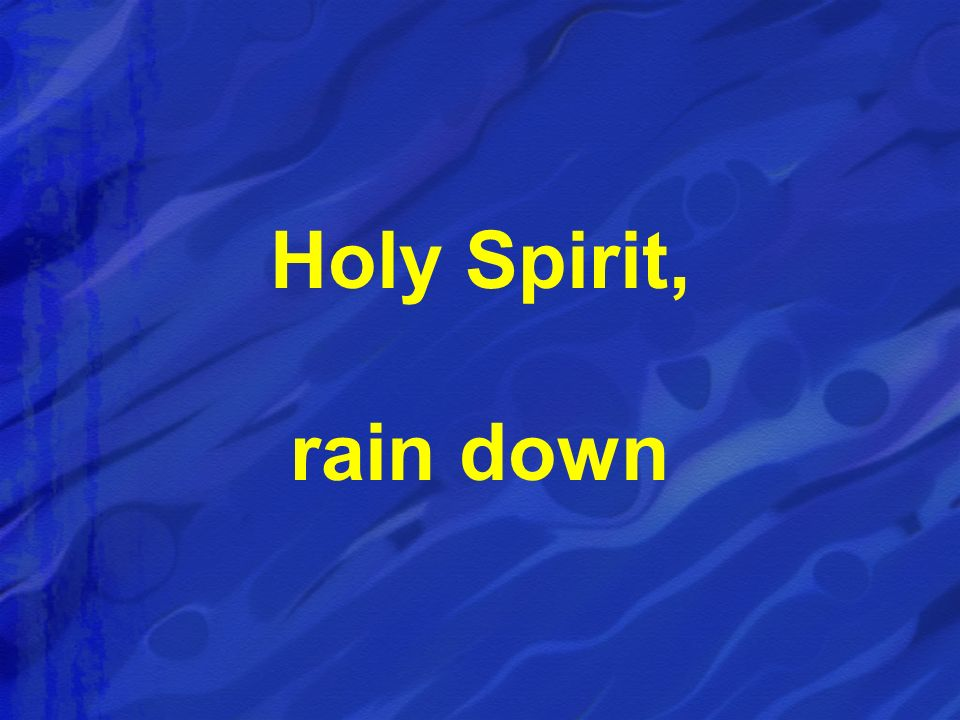 Holy Spirit, rain down