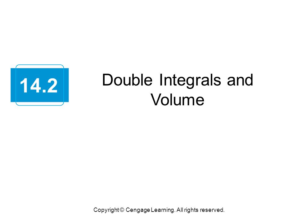 Double Integrals and Volume Copyright © Cengage Learning. All rights reserved. 14.2