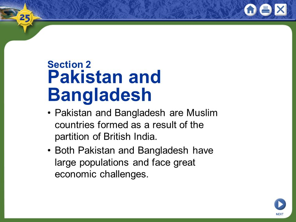 Section 2 Pakistan and Bangladesh Pakistan and Bangladesh are Muslim countries formed as a result of the partition of British India.