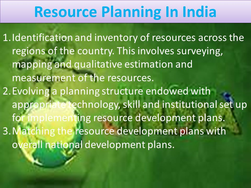 Resource Planning In India Resource Planning In India 1.Identification and inventory of resources across the regions of the country.
