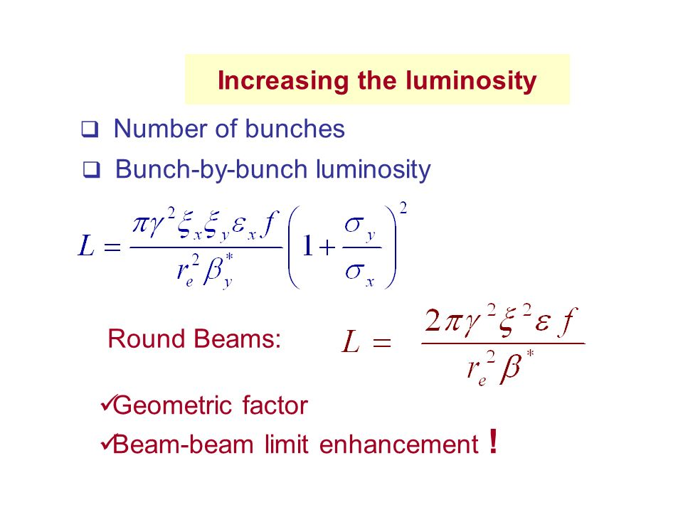 Increasing the luminosity  Number of bunches  Bunch-by-bunch luminosity Geometric factor Beam-beam limit enhancement .