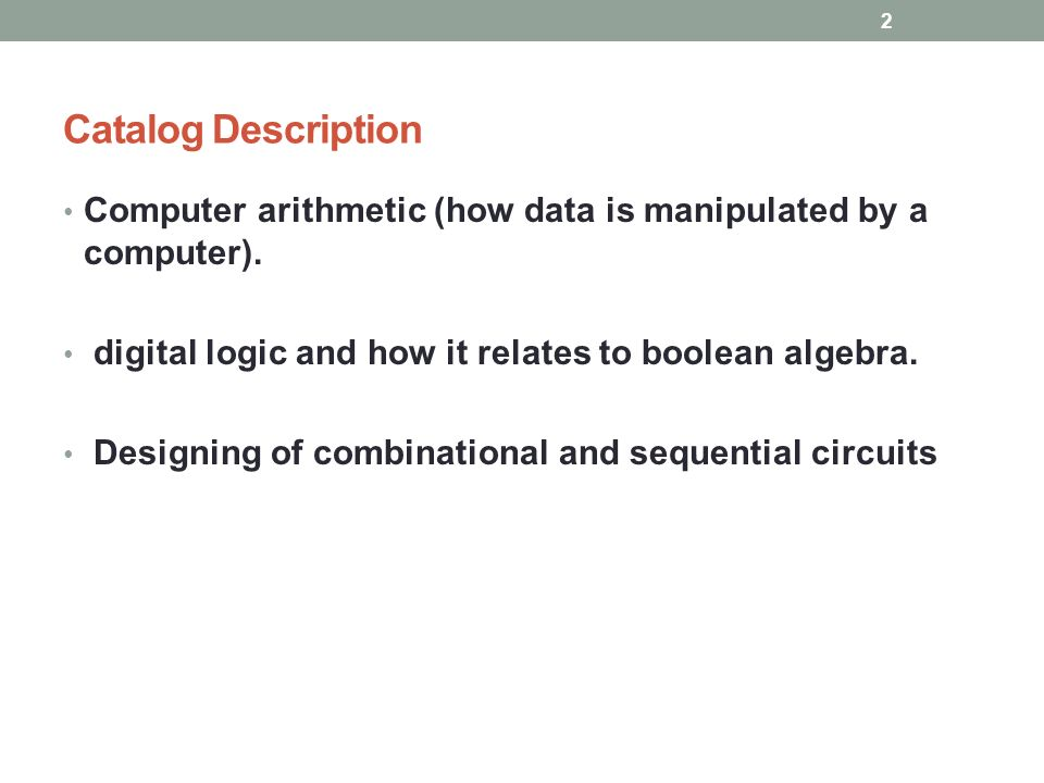 Catalog Description Computer arithmetic (how data is manipulated by a computer).