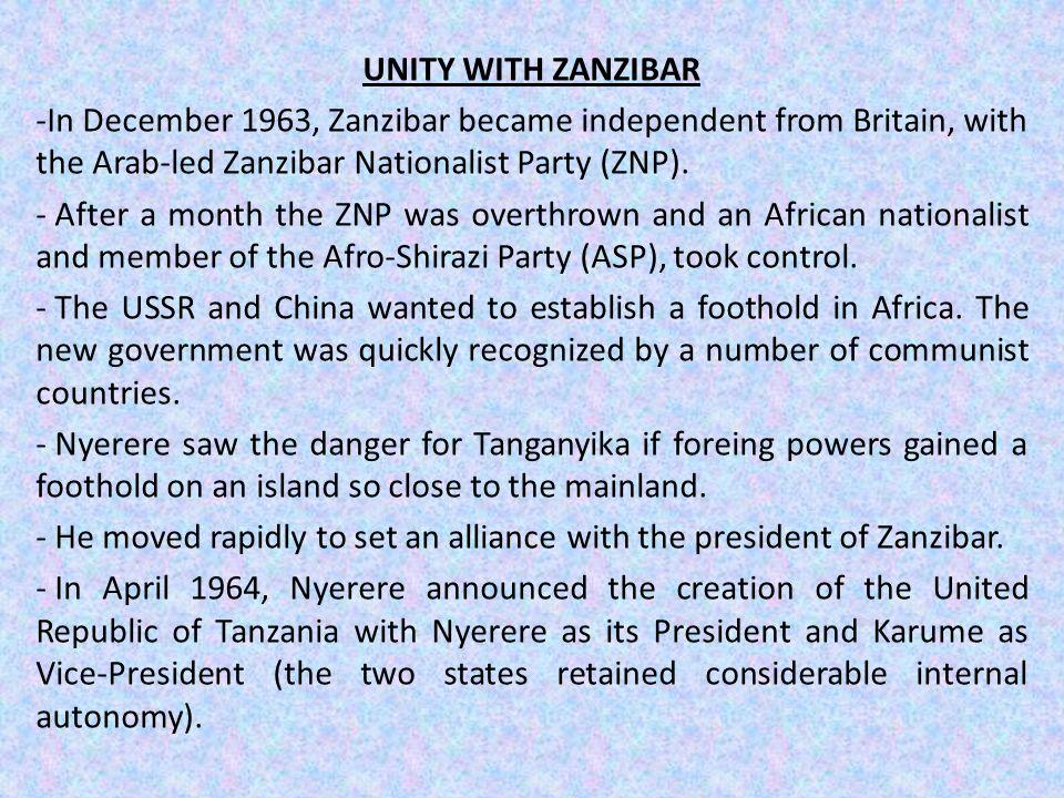 UNITY WITH ZANZIBAR -In December 1963, Zanzibar became independent from Britain, with the Arab-led Zanzibar Nationalist Party (ZNP).