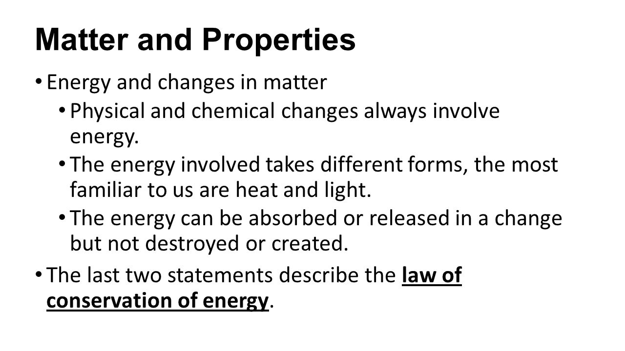 Matter and Properties Energy and changes in matter Physical and chemical changes always involve energy.