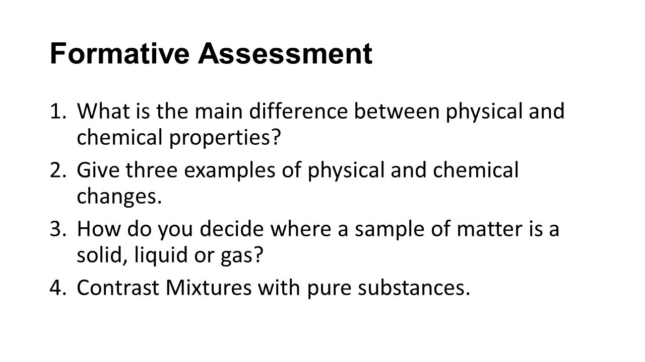 Formative Assessment 1.What is the main difference between physical and chemical properties.