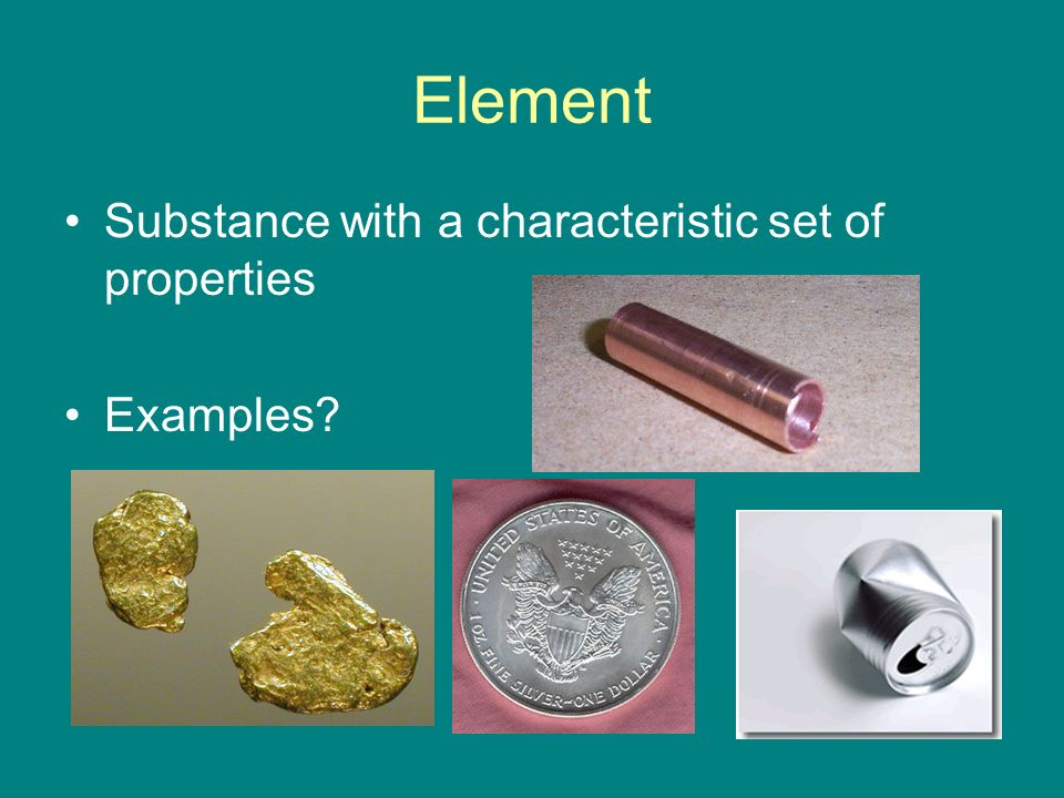 Element Substance with a characteristic set of properties Examples