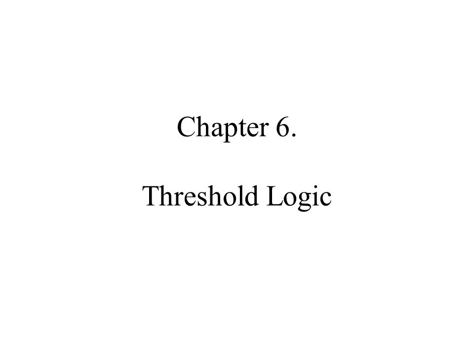 Chapter 6. Threshold Logic