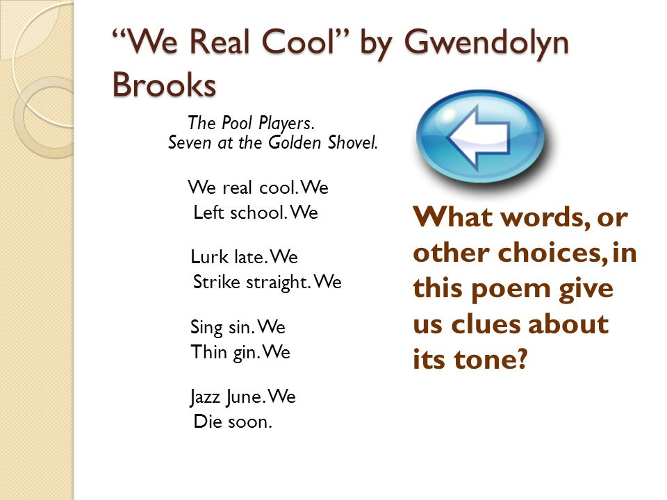 we real cool by gwendolyn brooks essay We real cool - we real cool we the academy of american poets is the largest membership-based nonprofit organization fostering an appreciation for contemporary poetry and supporting american poets.
