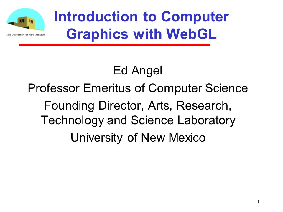 1 1 Introduction To Computer Graphics With WebGL Ed Angel Professor Emeritus  Of Computer Science Founding Director, Arts, Research, Technology And  Science ...