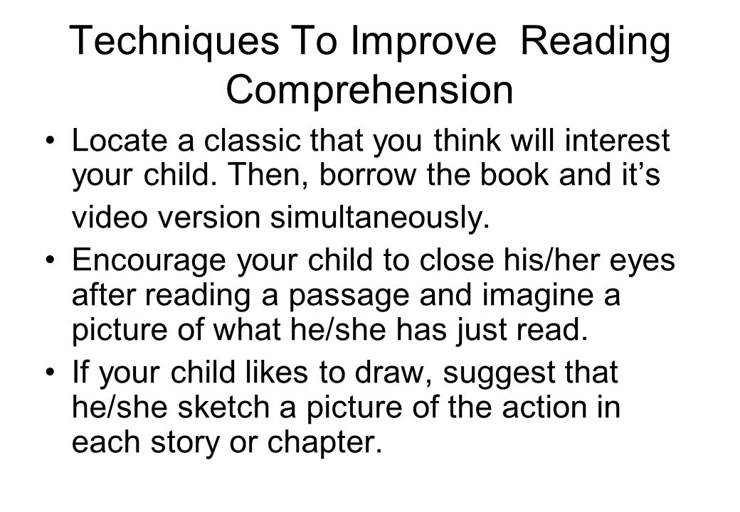 Techniques To Improve Reading Comprehension Locate a classic that you think will interest your child.
