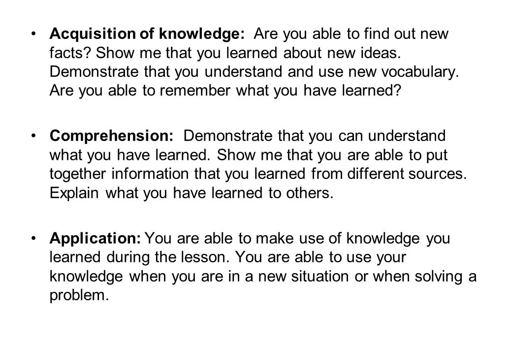 Acquisition of knowledge: Are you able to find out new facts.