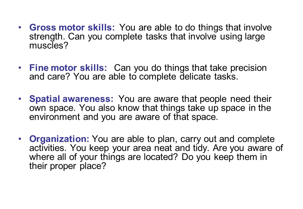 Gross motor skills: You are able to do things that involve strength.