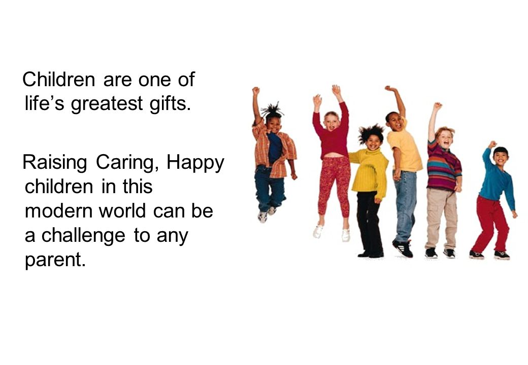 Children are one of life's greatest gifts.