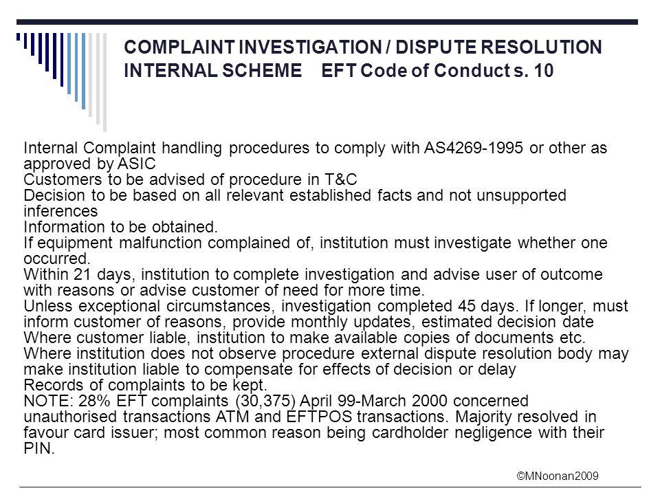 ©MNoonan2009 COMPLAINT INVESTIGATION / DISPUTE RESOLUTION INTERNAL SCHEME EFT Code of Conduct s.