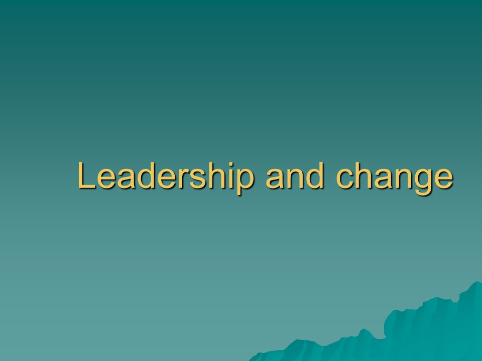 Leadership and change
