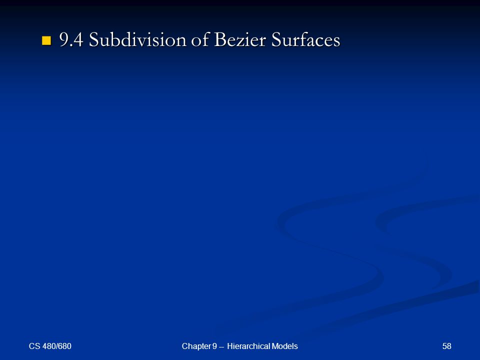CS 480/680 58Chapter 9 -- Hierarchical Models 9.4 Subdivision of Bezier Surfaces 9.4 Subdivision of Bezier Surfaces