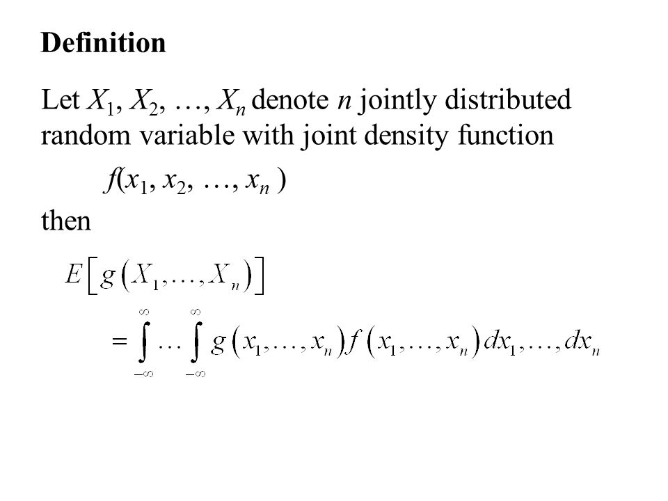 2 Definition Let X 1, X 2, U2026, X N Denote N Jointly Distributed Random  Variable With Joint Density Function F(x 1, X 2, U2026, X N ) Then