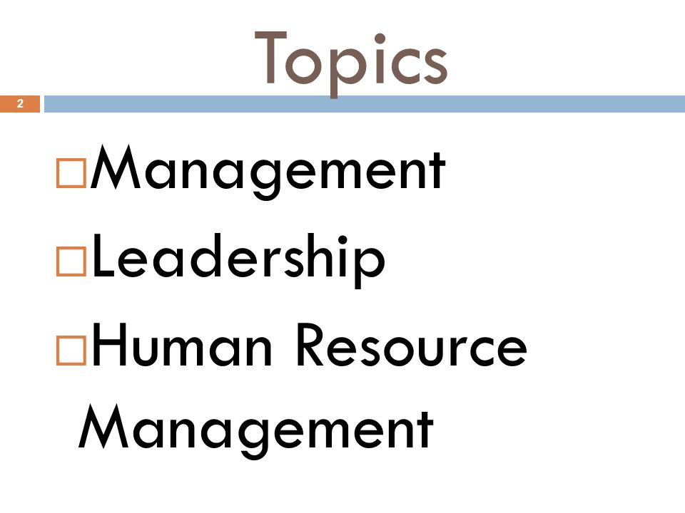 Topics 2  Management  Leadership  Human Resource Management
