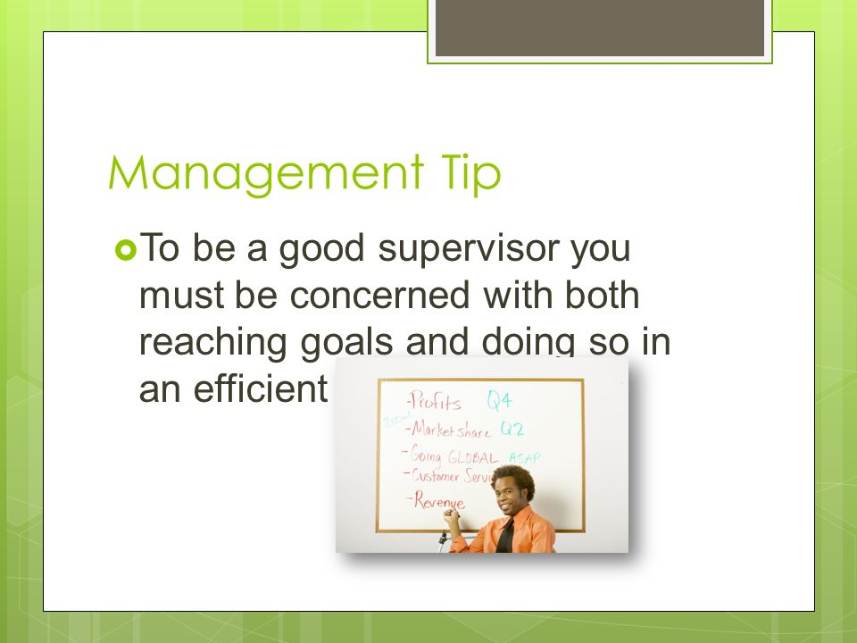 Management Tip  To be a good supervisor you must be concerned with both reaching goals and doing so in an efficient manner
