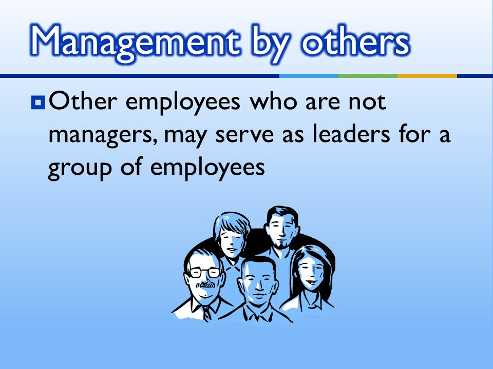  Other employees who are not managers, may serve as leaders for a group of employees