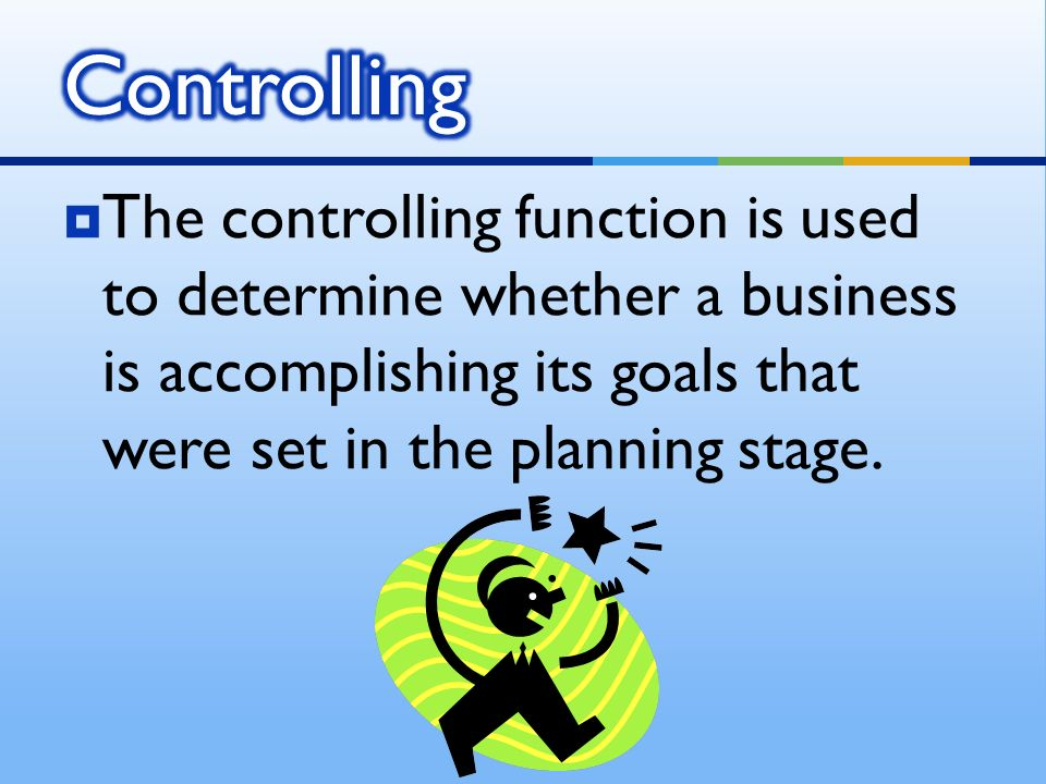 TThe controlling function is used to determine whether a business is accomplishing its goals that were set in the planning stage.