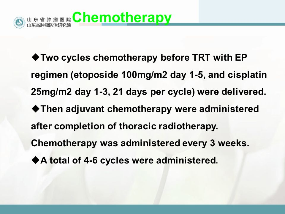 Chemotherapy  Two cycles chemotherapy before TRT with EP regimen (etoposide 100mg/m2 day 1-5, and cisplatin 25mg/m2 day 1-3, 21 days per cycle) were delivered.