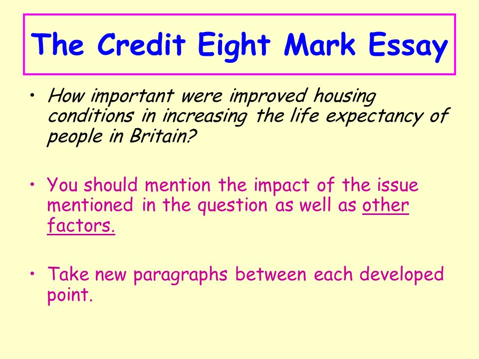 the credit eight mark essay lesson starter what do you think was  the credit eight mark essay how important were improved housing conditions in increasing the life expectancy