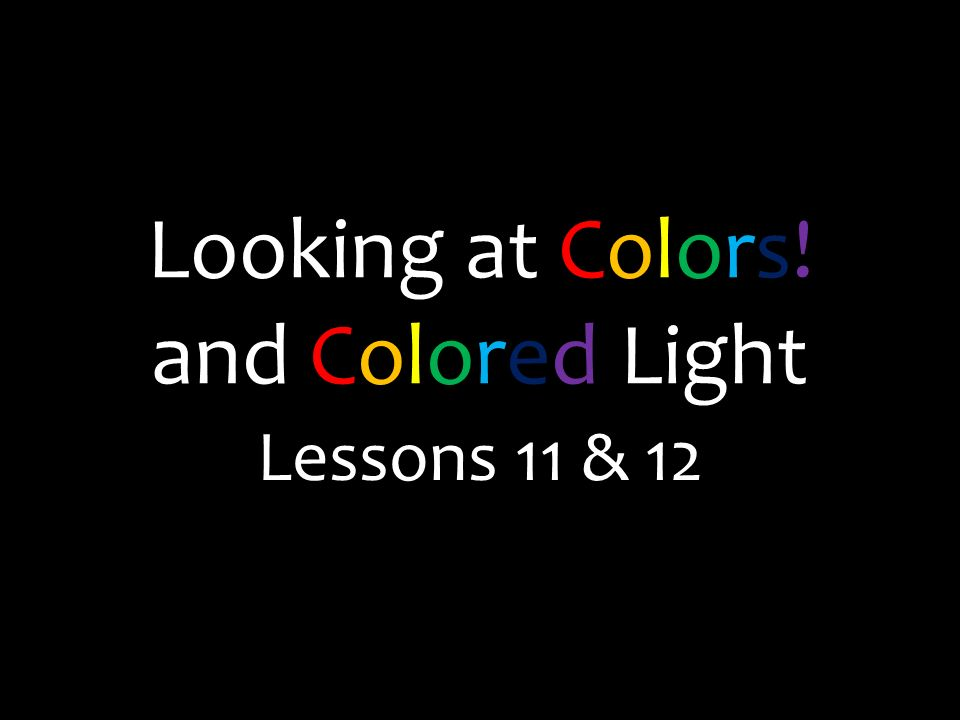 Looking at Colors! and Colored Light Lessons 11 & 12