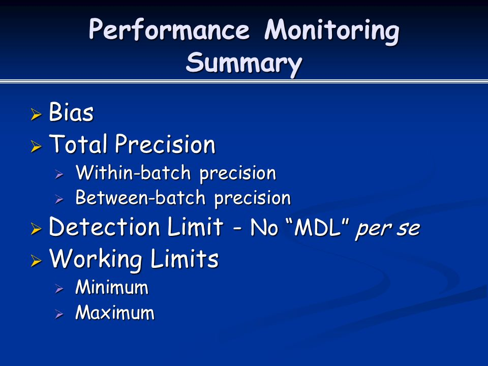 Performance Monitoring Summary  Bias  Total Precision  Within-batch precision  Between-batch precision  Detection Limit - No MDL per se  Working Limits  Minimum  Maximum